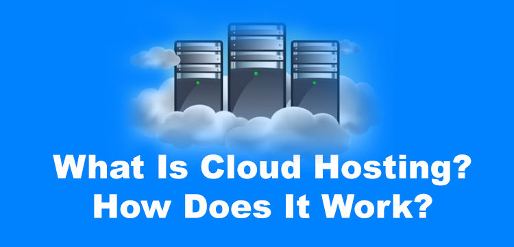 What Is Cloud Hosting-How Does It Work